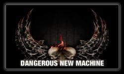 Dangerous New Machine