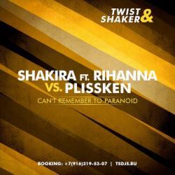 Обложка Shakira ft. Rihanna vs. Plissken - Can't Remember To Paranoid (Twist & Shaker Mash Up)