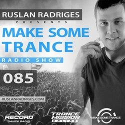 Обложка Ruslan Radriges - Make Some Trance 085 (Radio Show)