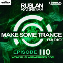 Обложка Ruslan Radriges - Make Some Trance 110 (Radio Show)