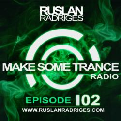 Обложка Ruslan Radriges - Make Some Trance 102 (Radio Show)