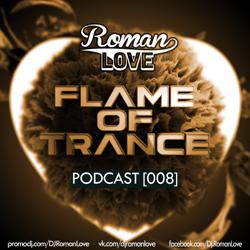 Обложка DJ Roman Love - Flame Of Trance Podcast [008]